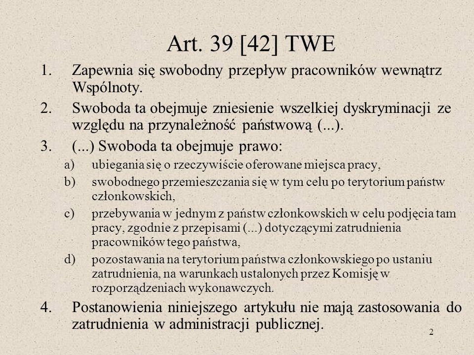 Art. 39 [42] TWE Zapewnia się swobodny przepływ pracowników wewnątrz Wspólnoty.